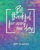 Be Thankful for Every New Day 2019 Planner