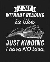 A Day Without Reading Is...Just Kidding, I Have NO Idea