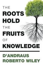The Roots Hold the Fruits of Knowledge