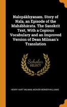 Nalop khyanam. Story of Nala, an Episode of the Mah bh rata. the Sanskrit Text, with a Copious Vocabulary and an Improved Version of Dean Milman's Translation