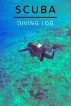 Scuba Diving Log: Diving Logbook Journal for Beginners and Experienced Divers 120 pages - Divers Log Book Note for Training, Certificati