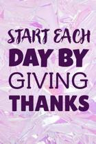 Start Each Day By Giving Thanks: Blank lined 6x9 Gratitude Journal