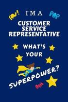 I'm A Customer Service Representative What's Your Superpower?: Perfect Gag Gift For A Superpowered Customer Service Representative - Blank Lined Noteb