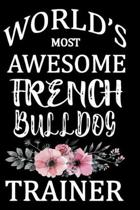 World's Most Awesome French Bulldog Trainer: French Bulldog Training Log Book gifts. Best Dog Training Log Book gifts For Dog Lovers who loves French