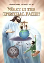 Sermons on the Gospel of Luke(II) - What is the Spiritual Faith?