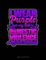 I Wear Purple For My Sister Domestic Violence Awareness: Unruled Composition Book