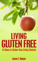 Living Gluten Free: 10 Steps to Gluten-Free Living Lifestyle