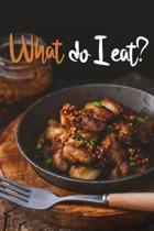 What Do I Eat?: Week Journal