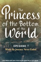 The Princess of the Bottom of the World (Episode 7): When the Journey Never Ended