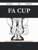 FA Cup 385 Success Secrets - 385 Most Asked Questions On FA Cup - What You Need To Know