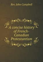 A Concise History of French-Canadian Protestantism