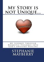 My Story is not Unique... My Journey through Domestic Violence into God's Awesome Healing