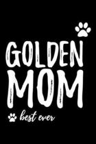 Golden Mom best ever: Golden Mom Funny Gift for Golden Retriever Dog Mom Journal/Notebook Blank Lined Ruled 6x9 100 Pages