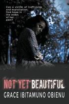 Not Yet Beautiful
