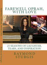 FAREWELL OPRAH, with LOVE: 25 Seasons of Laughter, Tears, and Inspiration