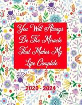 You Will Always Be The Miracle That Makes My Life Complete 2020-2024: 5 Year Planner with 60 Months Calendar Spread, Five Year Organizer Agenda Schedu
