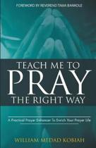 Teach Me to Pray the Right Way