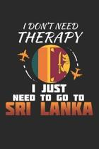 I Don't Need Therapy I Just Need To Go To Sri Lanka: Sri Lanka Notebook - Sri Lanka Vacation Journal - Handlettering - Diary I Logbook - 110 White Bla