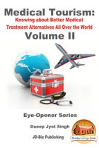 Medical Tourism: Knowing about Better Medical Treatment Alternatives All Over the World Volume II