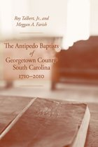 The Antipedo Baptists of Georgetown County, South Carolina, 1710-2010