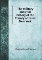 The Military and Civil History of the County of Essex New York