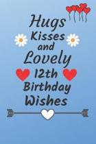 Hugs Kisses and Lovely 12th Birthday Wishes: 12 Year Old Birthday Gift Journal / Notebook / Diary / Unique Greeting Card Alternative