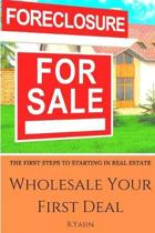 Wholesale Your First Deal