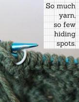 So much yarn, so few hiding spots.