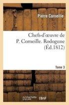 Chefs-d'Oeuvre de P. Corneille. Tome 3 Rodogune