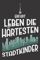 In Erfurt Leben Die H�rtesten Stadtkinder: DIN A5 6x9 I 120 Seiten I Kariert I Notizbuch I Notizheft I Notizblock I Geschenk I Geschenkidee