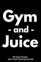 Gym and Juice: 90-Day Fitness and Food Tracking Journal