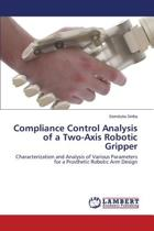 Compliance Control Analysis of a Two-Axis Robotic Gripper