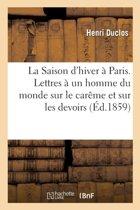La Saison d'Hiver � Paris. Lettres � Un Homme Du Monde Sur Le Car�me Et Sur Les Principaux Devoirs