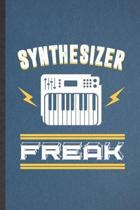 Synthesizer Freak: Blank Funny Music Teacher Keyboardist Lined Notebook/ Journal For Synthesizer Keyboard Player, Inspirational Saying Un