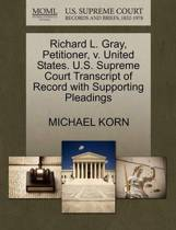 Richard L. Gray, Petitioner, V. United States. U.S. Supreme Court Transcript of Record with Supporting Pleadings