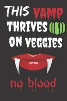 This Vamp Thrives On Veggies: Halloween Themed Journal For Vegetarians (Vegan) Who Loves The Spooky Season Fit As Gift For Family and Friends This C