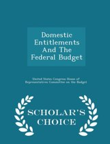 Domestic Entitlements and the Federal Budget - Scholar's Choice Edition