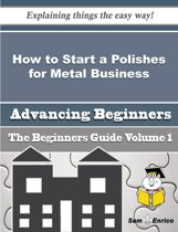 How to Start a Polishes for Metal Business (Beginners Guide)