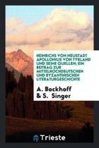 Heinrichs Von Neustadt Apollonius Von Tyrland Und Seine Quellen; Ein Beitrag Zur Mittelhochdeutschen Und Byzantinischen Literaturgeschichte