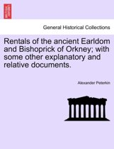 Rentals of the Ancient Earldom and Bishoprick of Orkney; With Some Other Explanatory and Relative Documents.