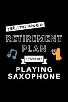 Yes, I Do Have A Retirement Plan I Plan On Playing Saxophone: Funny Retiring Sax Enthusiast Simple Journal Composition Notebook (6'' x 9'') 120 Blank Li