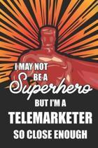 I May Not Be a Superhero But I'm a Telemarketer So Close Enough