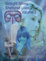 Straight Wives Shattered Lives Volume 2: True Stories of Women Married to Gay & Bisexual Men