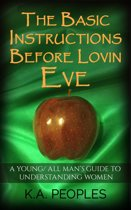 The Basic Instructions Before Lovin Eve- A Young/ All Man's Guide To Understanding Women