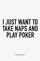 I Just Want To Take Naps And Play Poker