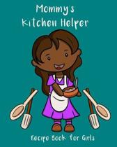 Mommy's Kitchen Helper - Recipe Book For Girls: A blank recipe journal for girls. For girls who love to help Mom in the kitchen and learn cooking. Tea