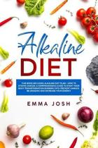Alkaline Diet: This Book Includes: Alkaline Diet Plan + How to Starve Cancer, A Comprehensive Guide To Start Your Body Transformation