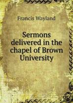 Sermons Delivered in the Chapel of Brown University
