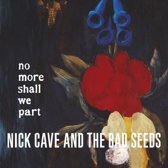 Nick Cave & The Bad Seeds - No More Shall We..