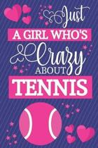 Just A Girl Who's Crazy About Tennis: Tennis Gifts for Women... Small Lined Notebook or Journal to Write in